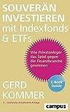 Souverän investieren mit Indexfonds und ETFs: Wie Privatanleger das Spiel gegen die Finanzbranche gewinnen, plus E-Book inside (ePub,...