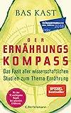 Der Ernährungskompass: Das Fazit aller wissenschaftlichen Studien zum Thema Ernährung - Mit den 12 wichtigsten Regeln der gesunden...