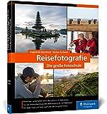 Reisefotografie: die große Fotoschule. Menschen, Landschaften und Kultur in ausdrucksstarken Bildern festhalten. Mit Tipps zur...