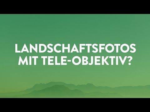 Landschaftsfotos mit Tele-Objektiv fotografieren?